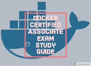 Docker Certified Associate Exam Study Guide